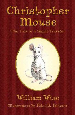 Christopher Mouse By Wise, William/ Benson, Patrick (ILT)